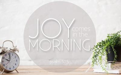 Joy comes in the morning!