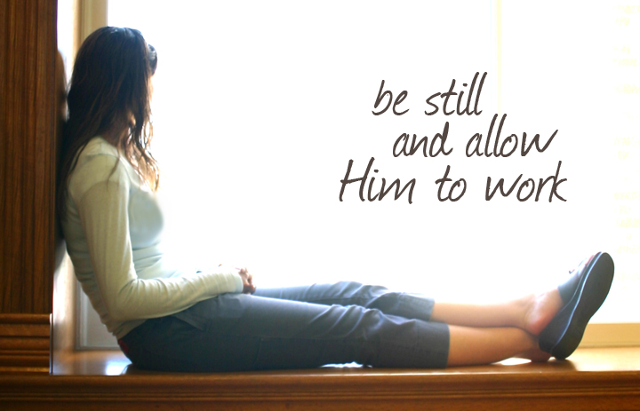 Be Still and Allow Him to Work